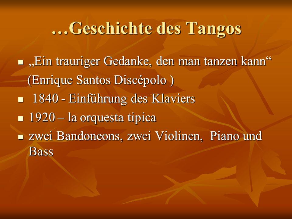 …Geschichte des Tangos Ein trauriger Gedanke, den man tanzen kann Ein trauriger Gedanke, den man tanzen kann (Enrique Santos Discépolo ) (Enrique Sant
