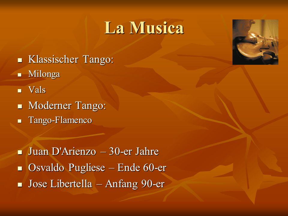 La Musica Klassischer Tango: Klassischer Tango: Milonga Milonga Vals Vals Moderner Tango: Moderner Tango: Tango-Flamenco Tango-Flamenco Juan D'Arienzo