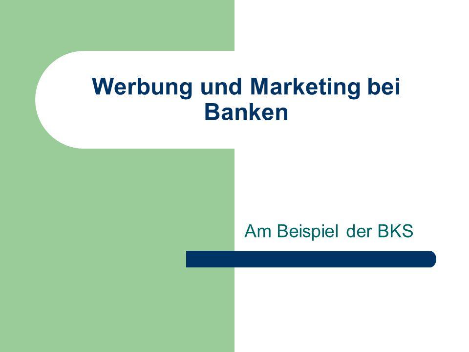 Werbung und Marketing bei Banken Am Beispiel der BKS