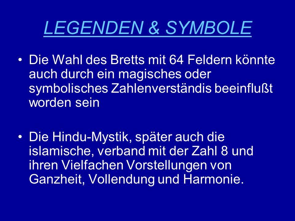 LEGENDEN & SYMBOLE Die Wahl des Bretts mit 64 Feldern könnte auch durch ein magisches oder symbolisches Zahlenverständis beeinflußt worden sein Die Hi