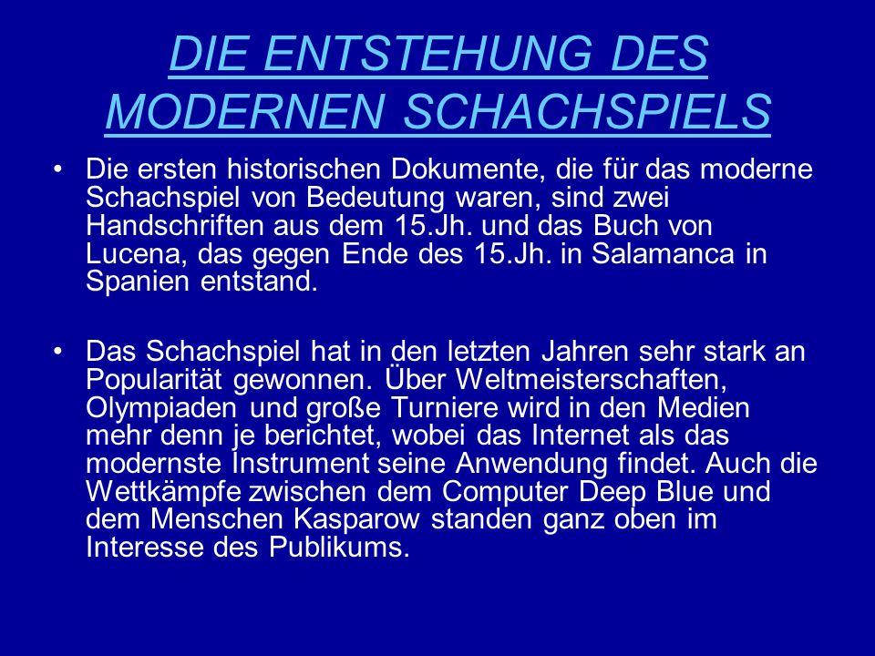 DIE ENTSTEHUNG DES MODERNEN SCHACHSPIELS Die ersten historischen Dokumente, die für das moderne Schachspiel von Bedeutung waren, sind zwei Handschrift