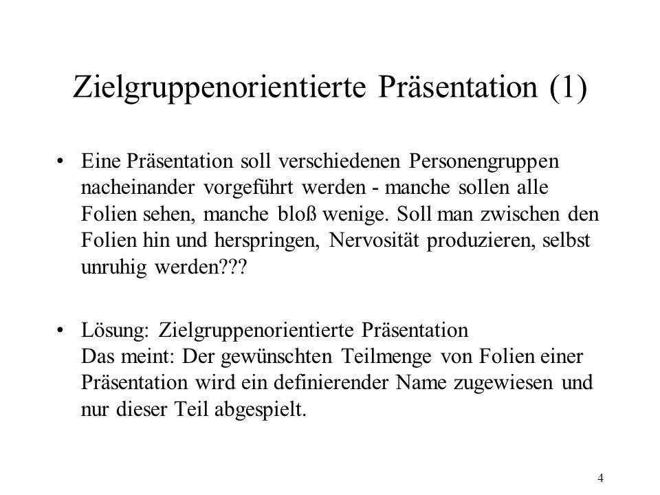 5 Zielgruppenorientierte Präsentation (2) Unter Bildschirmpräsentation - Zielgruppenorientierte Präsentationen können neue Namen vergeben werden.