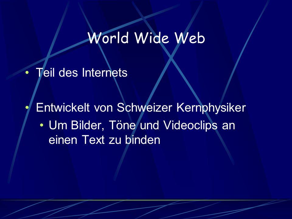 World Wide Web Teil des Internets Entwickelt von Schweizer Kernphysiker Um Bilder, Töne und Videoclips an einen Text zu binden