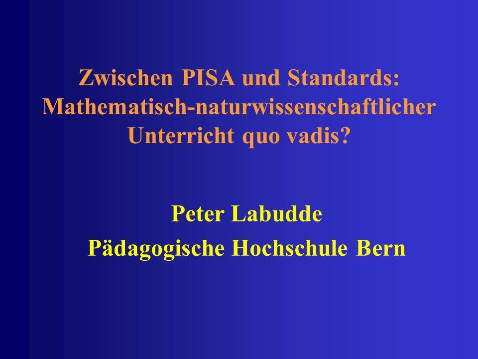 1 Zwischen PISA und Standards: Mathematisch-naturwissenschaftlicher Unterricht quo vadis? Peter Labudde Pädagogische Hochschule Bern