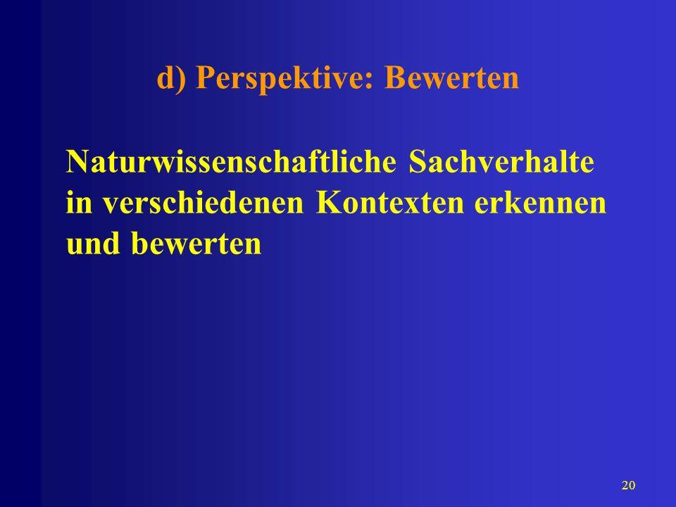 20 d) Perspektive: Bewerten Naturwissenschaftliche Sachverhalte in verschiedenen Kontexten erkennen und bewerten