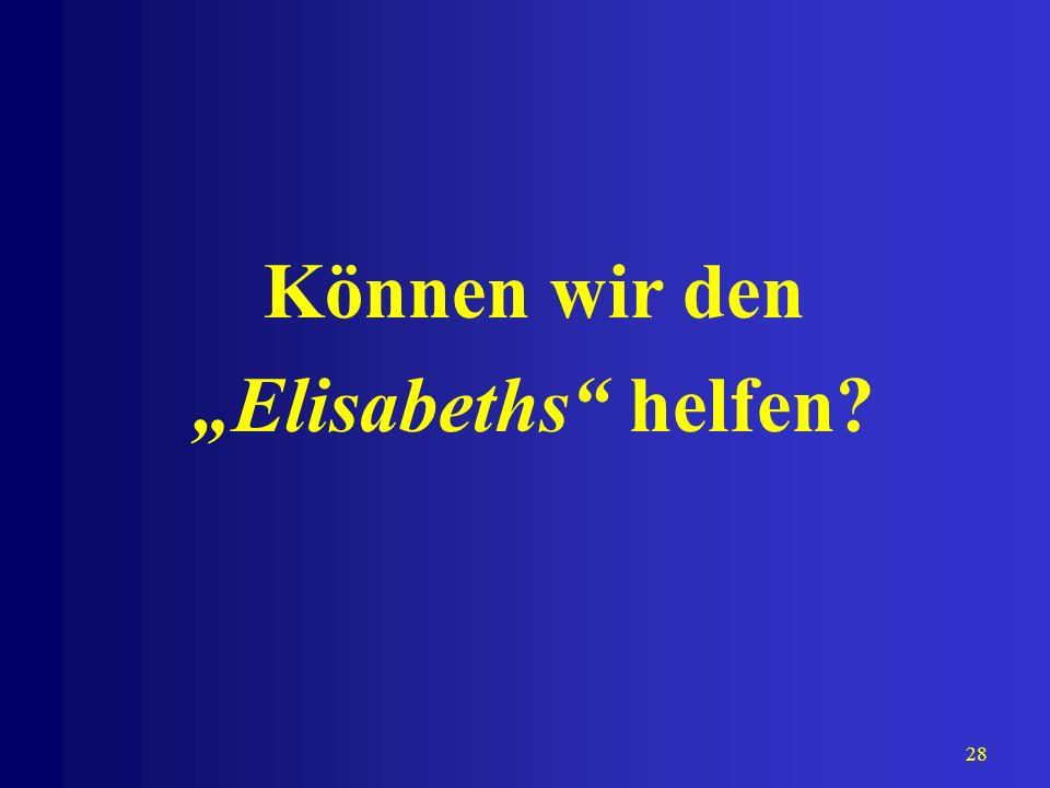 28 Können wir den Elisabeths helfen?