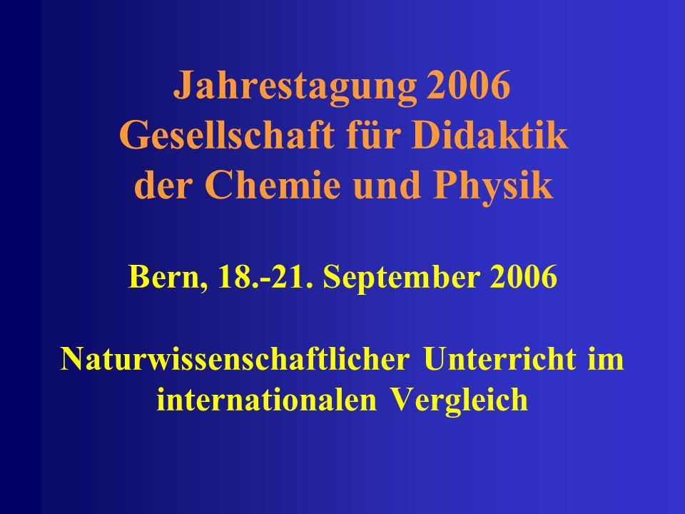 30 Jahrestagung 2006 Gesellschaft für Didaktik der Chemie und Physik Bern, 18.-21. September 2006 Naturwissenschaftlicher Unterricht im internationale