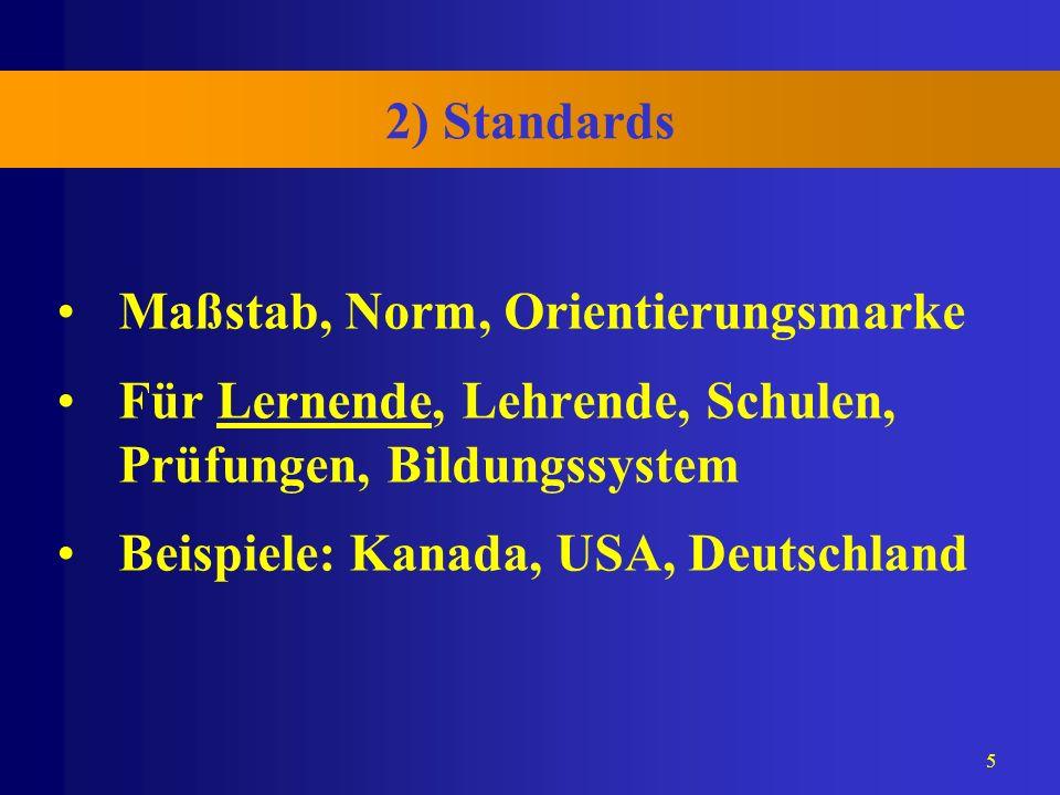 5 2) Standards Maßstab, Norm, Orientierungsmarke Für Lernende, Lehrende, Schulen, Prüfungen, Bildungssystem Beispiele: Kanada, USA, Deutschland