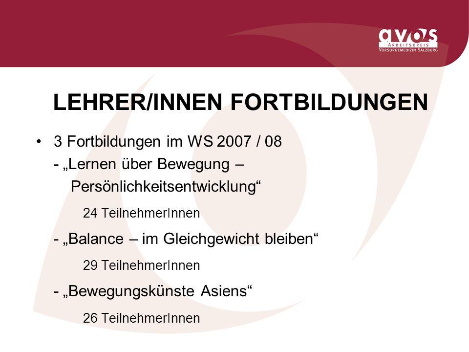 LEHRER/INNEN FORTBILDUNGEN 3 Fortbildungen im WS 2007 / 08 - Lernen über Bewegung – Persönlichkeitsentwicklung 24 TeilnehmerInnen - Balance – im Gleic