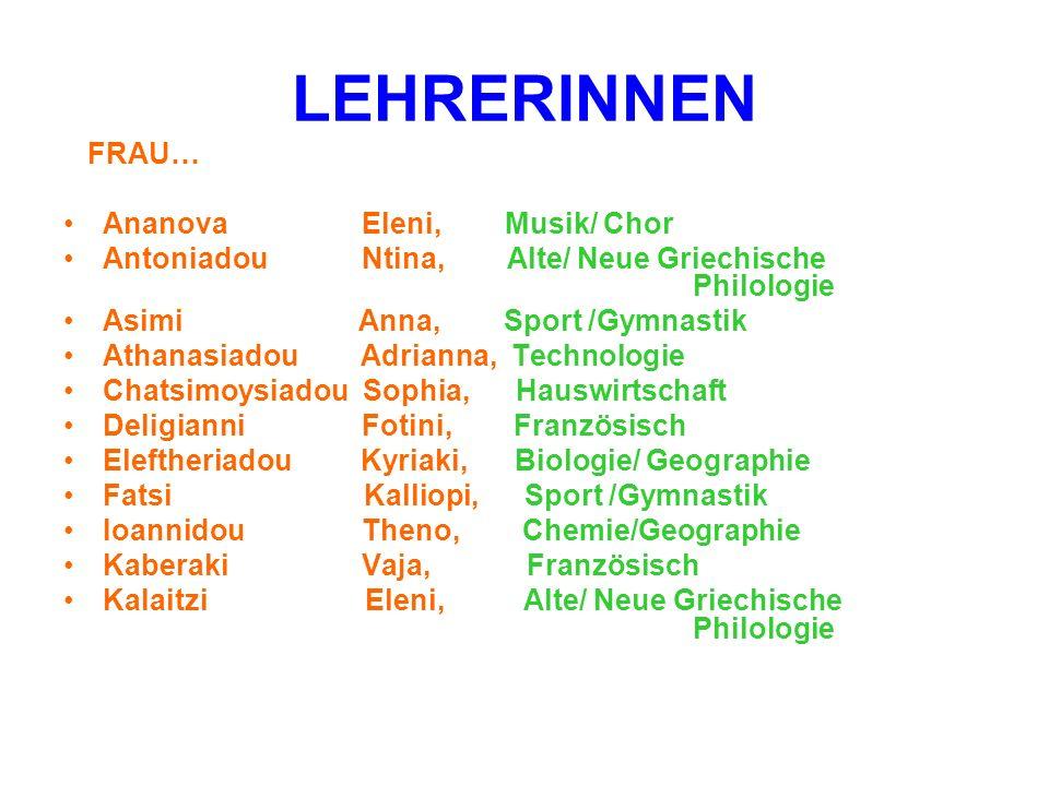 LEHRERINNEN FRAU… Ananova Eleni, Musik/ Chor Antoniadou Ntina, Alte/ Neue Griechische Philologie Asimi Anna, Sport /Gymnastik Athanasiadou Adrianna, T