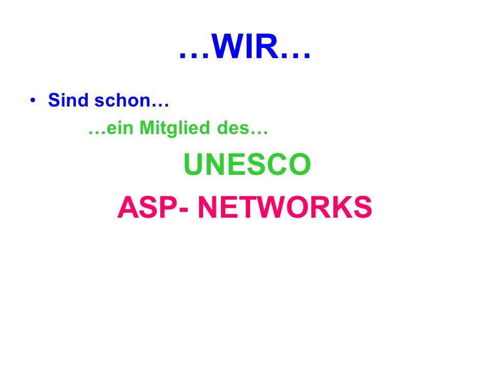 …WIR… Sind schon… …ein Mitglied des… UNESCO ASP- NETWORKS