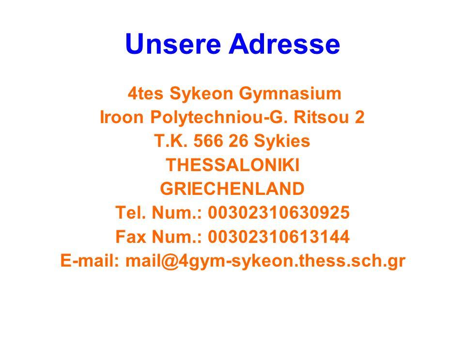 Unsere Adresse 4tes Sykeon Gymnasium Iroon Polytechniou-G. Ritsou 2 T.K. 566 26 Sykies THESSALONIKI GRIECHENLAND Tel. Num.: 00302310630925 Fax Num.: 0