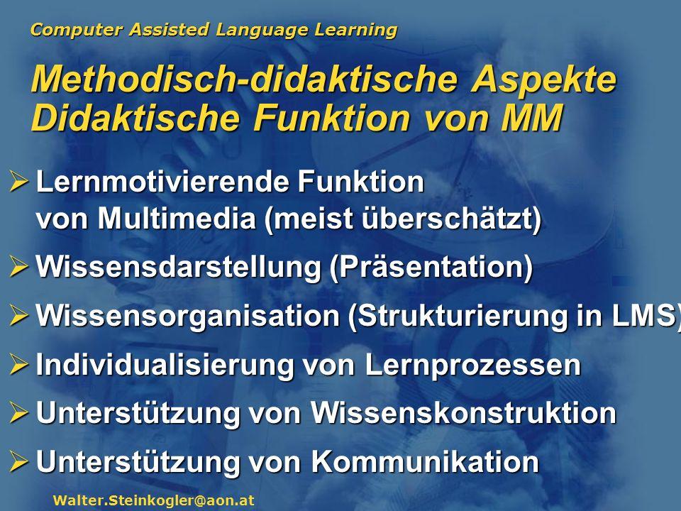 Computer Assisted Language Learning Walter.Steinkogler@aon.at Methodisch-didaktische Aspekte Didaktische Funktion von MM Lernmotivierende Funktion von