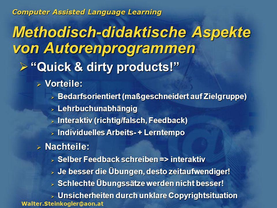 Computer Assisted Language Learning Walter.Steinkogler@aon.at Methodisch-didaktische Aspekte von Autorenprogrammen Quick & dirty products! Quick & dir