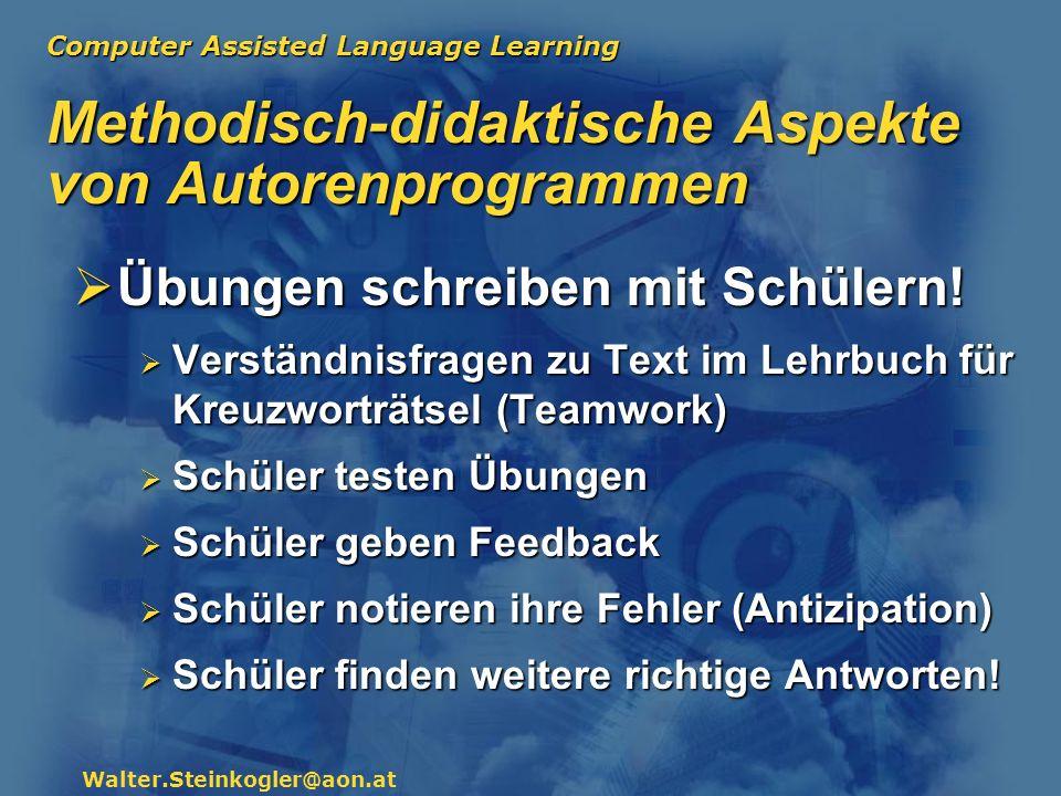 Computer Assisted Language Learning Walter.Steinkogler@aon.at Methodisch-didaktische Aspekte von Autorenprogrammen Übungen schreiben mit Schülern! Übu