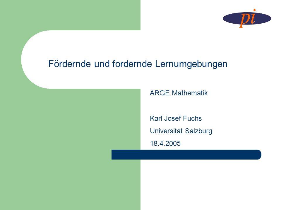 Fördernde und fordernde Lernumgebungen ARGE Mathematik Karl Josef Fuchs Universität Salzburg 18.4.2005