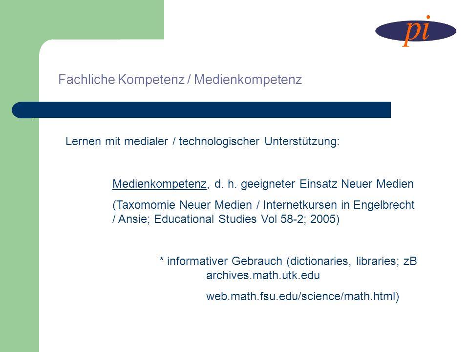 Fachliche Kompetenz / Medienkompetenz Lernen mit medialer / technologischer Unterstützung: Medienkompetenz, d. h. geeigneter Einsatz Neuer Medien (Tax