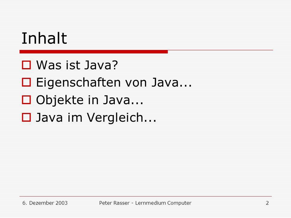 6.Dezember 2003Peter Rasser - Lernmedium Computer2 Inhalt Was ist Java.