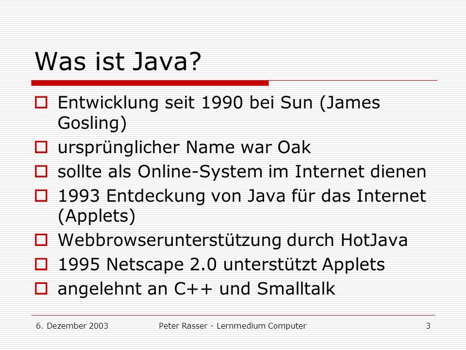 6.Dezember 2003Peter Rasser - Lernmedium Computer4 Eigenschaften von Java...