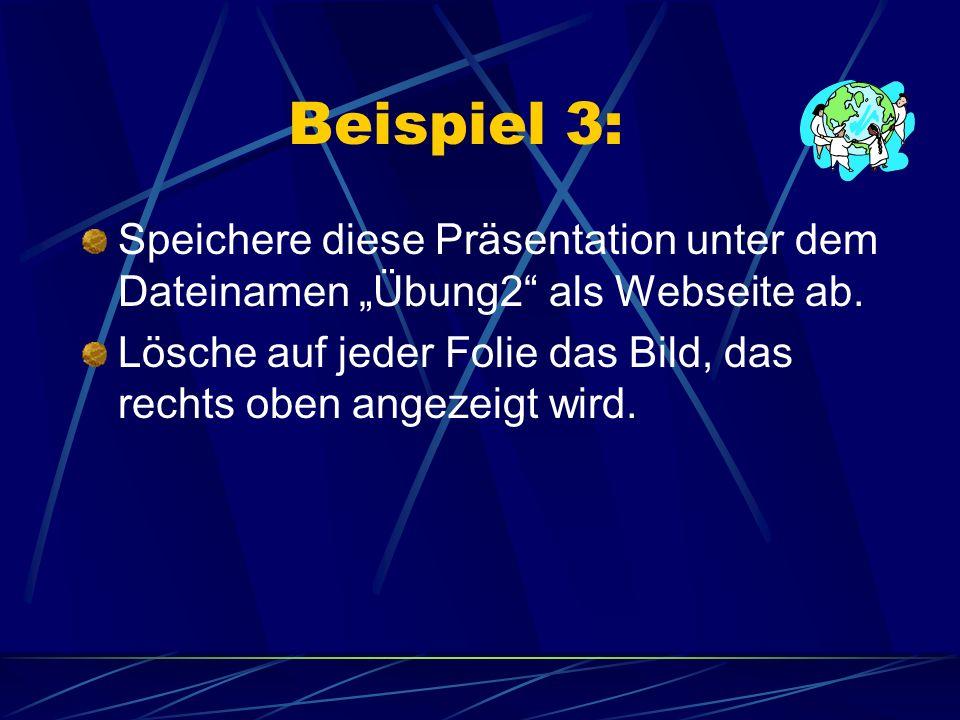 Beispiel 3: Speichere diese Präsentation unter dem Dateinamen Übung2 als Webseite ab. Lösche auf jeder Folie das Bild, das rechts oben angezeigt wird.