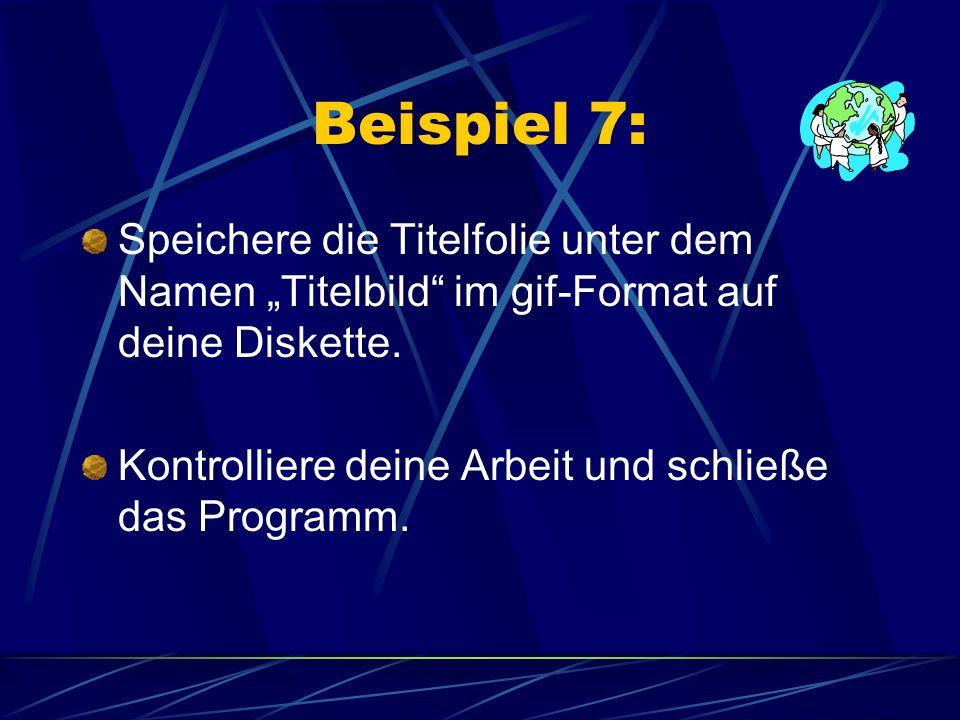Beispiel 7: Speichere die Titelfolie unter dem Namen Titelbild im gif-Format auf deine Diskette. Kontrolliere deine Arbeit und schließe das Programm.