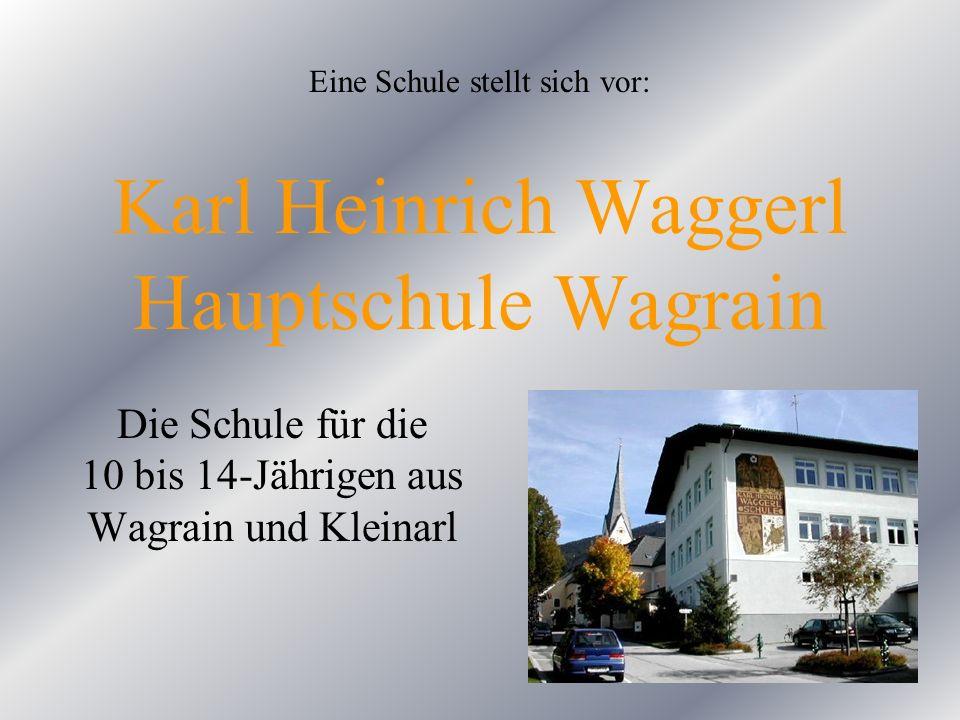 Karl Heinrich Waggerl Hauptschule Wagrain 2005/2006 Unsere Schule ist die kleinste Hauptschule des Bezirkes: In 8 Klassen werden 154 Schüler von 20 Lehrern unterrichtet.