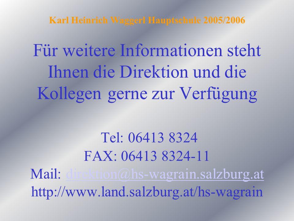 Für weitere Informationen steht Ihnen die Direktion und die Kollegen gerne zur Verfügung Tel: 06413 8324 FAX: 06413 8324-11 Mail: direktion@hs-wagrain