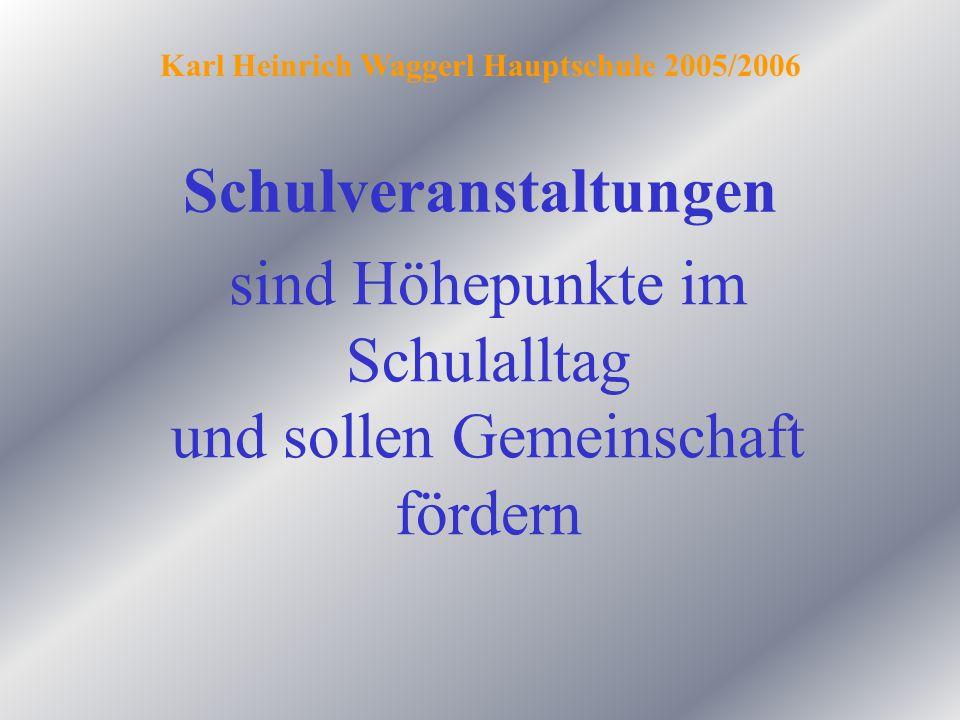 Schulveranstaltungen Karl Heinrich Waggerl Hauptschule 2005/2006 sind Höhepunkte im Schulalltag und sollen Gemeinschaft fördern