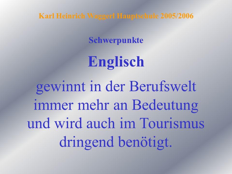 Schwerpunkte Englisch Karl Heinrich Waggerl Hauptschule 2005/2006 gewinnt in der Berufswelt immer mehr an Bedeutung und wird auch im Tourismus dringen