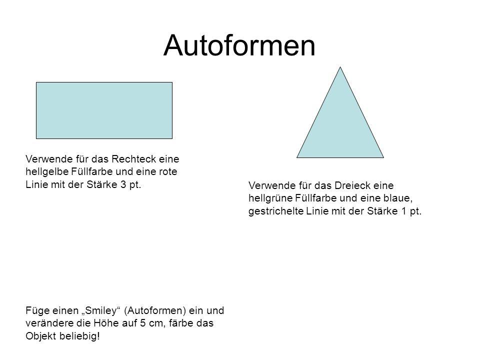 Autoformen Verwende für das Rechteck eine hellgelbe Füllfarbe und eine rote Linie mit der Stärke 3 pt. Verwende für das Dreieck eine hellgrüne Füllfar