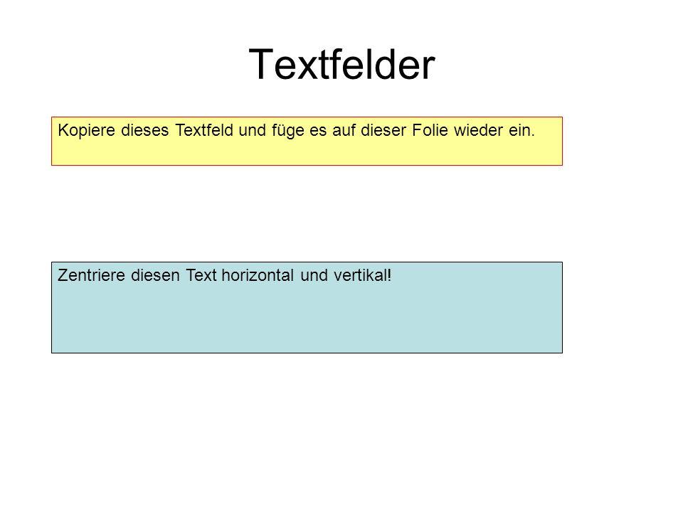Textfelder Kopiere dieses Textfeld und füge es auf dieser Folie wieder ein. Zentriere diesen Text horizontal und vertikal!
