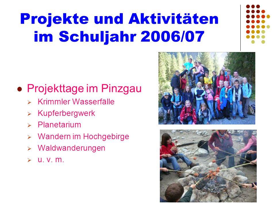 Projekte und Aktivitäten im Schuljahr 2006/07 Projekttage im Pinzgau Krimmler Wasserfälle Kupferbergwerk Planetarium Wandern im Hochgebirge Waldwander