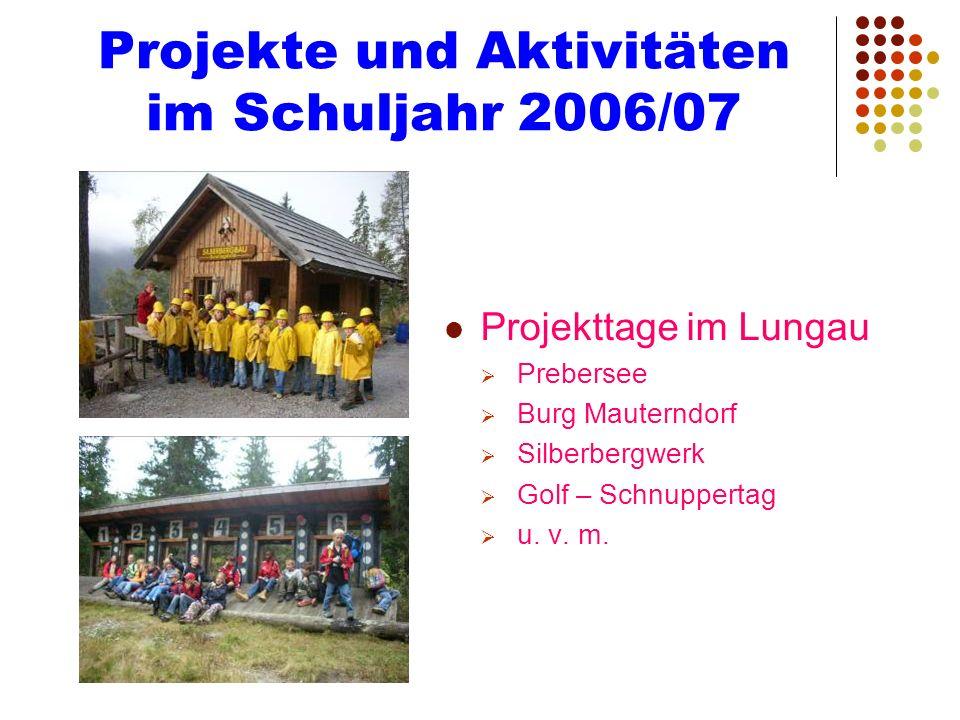 Projekte und Aktivitäten im Schuljahr 2006/07 Projekttage im Lungau Prebersee Burg Mauterndorf Silberbergwerk Golf – Schnuppertag u. v. m.