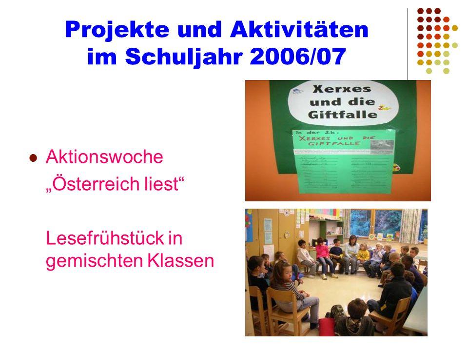 Projekte und Aktivitäten im Schuljahr 2006/07 Aktionswoche Österreich liest Lesefrühstück in gemischten Klassen