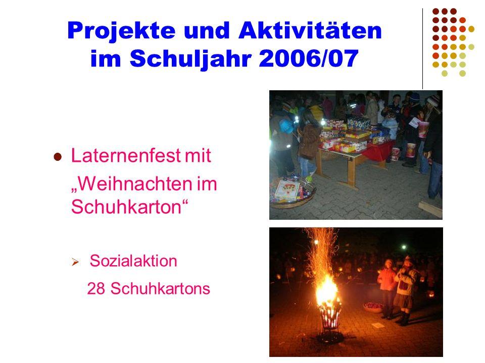Projekte und Aktivitäten im Schuljahr 2006/07 Laternenfest mit Weihnachten im Schuhkarton Sozialaktion 28 Schuhkartons