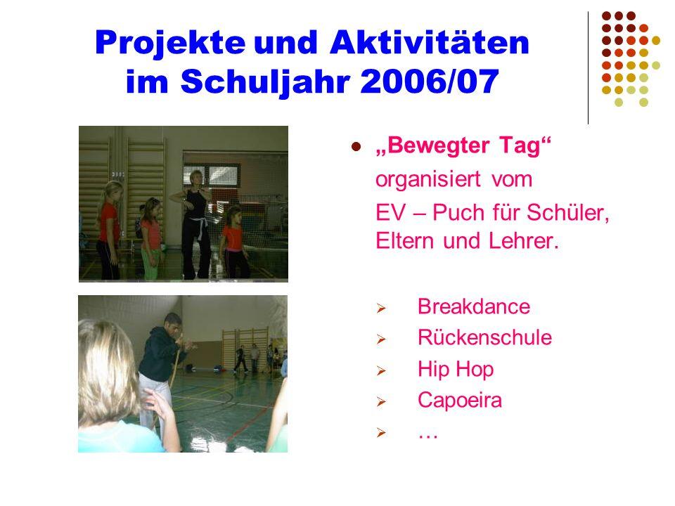 Projekte und Aktivitäten im Schuljahr 2006/07 Bewegter Tag organisiert vom EV – Puch für Schüler, Eltern und Lehrer. Breakdance Rückenschule Hip Hop C