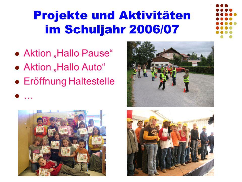 Projekte und Aktivitäten im Schuljahr 2006/07 Aktion Hallo Pause Aktion Hallo Auto Eröffnung Haltestelle …