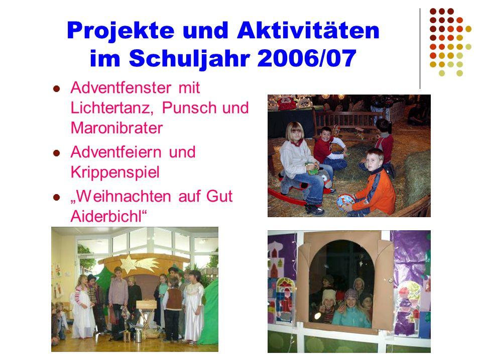 Projekte und Aktivitäten im Schuljahr 2006/07 Adventfenster mit Lichtertanz, Punsch und Maronibrater Adventfeiern und Krippenspiel Weihnachten auf Gut