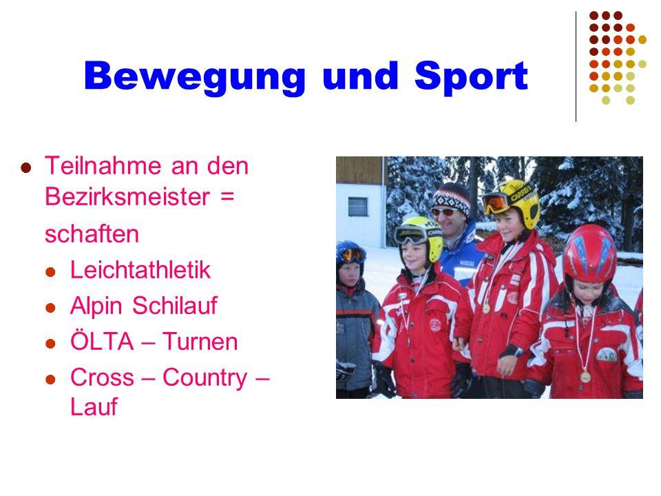 Bewegung und Sport Teilnahme an den Bezirksmeister = schaften Leichtathletik Alpin Schilauf ÖLTA – Turnen Cross – Country – Lauf