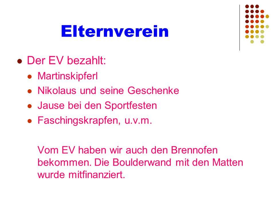 Elternverein Der EV bezahlt: Martinskipferl Nikolaus und seine Geschenke Jause bei den Sportfesten Faschingskrapfen, u.v.m. Vom EV haben wir auch den