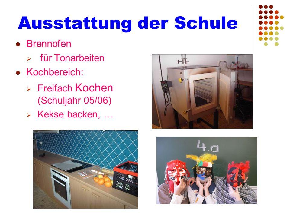 Ausstattung der Schule Brennofen für Tonarbeiten Kochbereich: Freifach Kochen (Schuljahr 05/06) Kekse backen, …