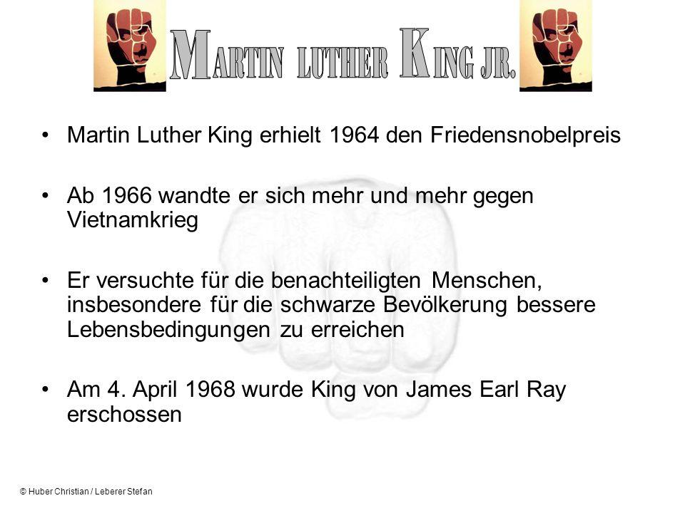 © Huber Christian / Leberer Stefan Martin Luther King erhielt 1964 den Friedensnobelpreis Ab 1966 wandte er sich mehr und mehr gegen Vietnamkrieg Er v