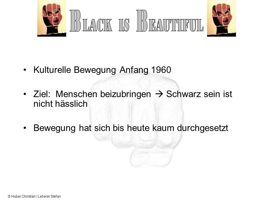 © Huber Christian / Leberer Stefan Kulturelle Bewegung Anfang 1960 Ziel: Menschen beizubringen Schwarz sein ist nicht hässlich Bewegung hat sich bis h