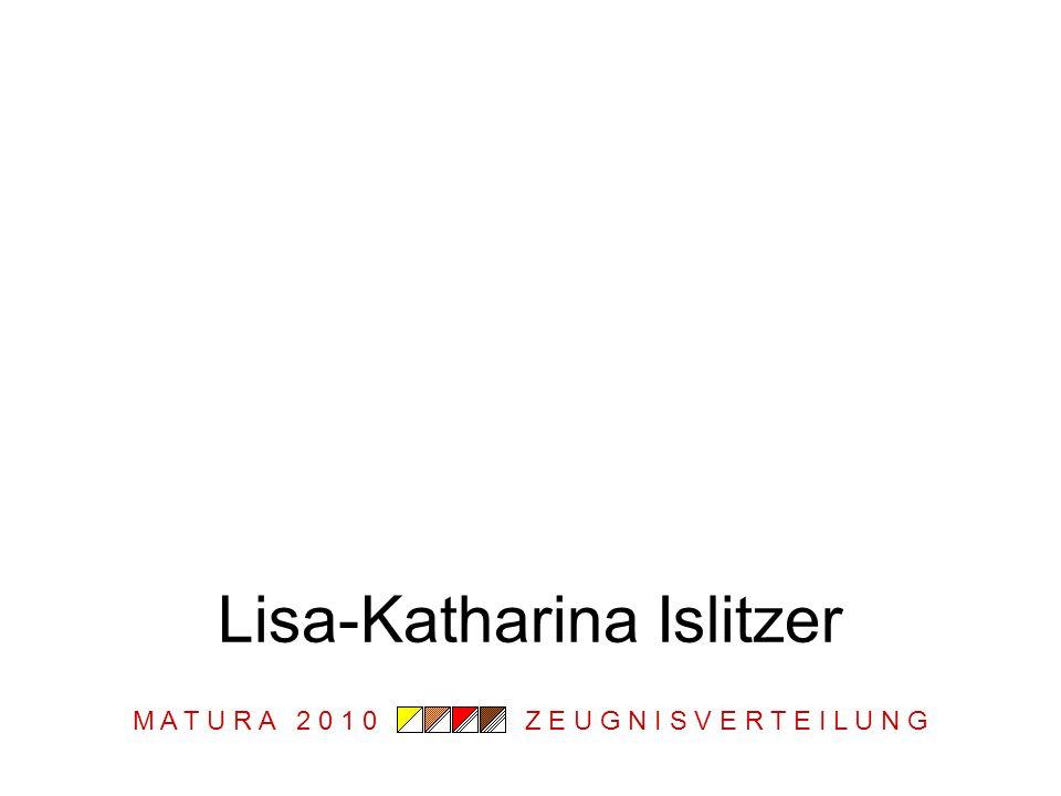 M A T U R A 2 0 1 0 Z E U G N I S V E R T E I L U N G Lisa-Katharina Islitzer