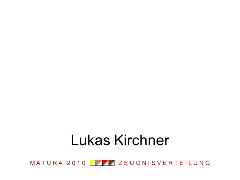 M A T U R A 2 0 1 0 Z E U G N I S V E R T E I L U N G Lukas Kirchner