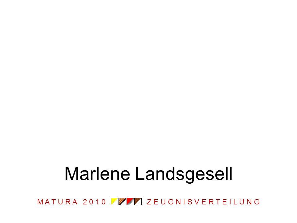 M A T U R A 2 0 1 0 Z E U G N I S V E R T E I L U N G Marlene Landsgesell