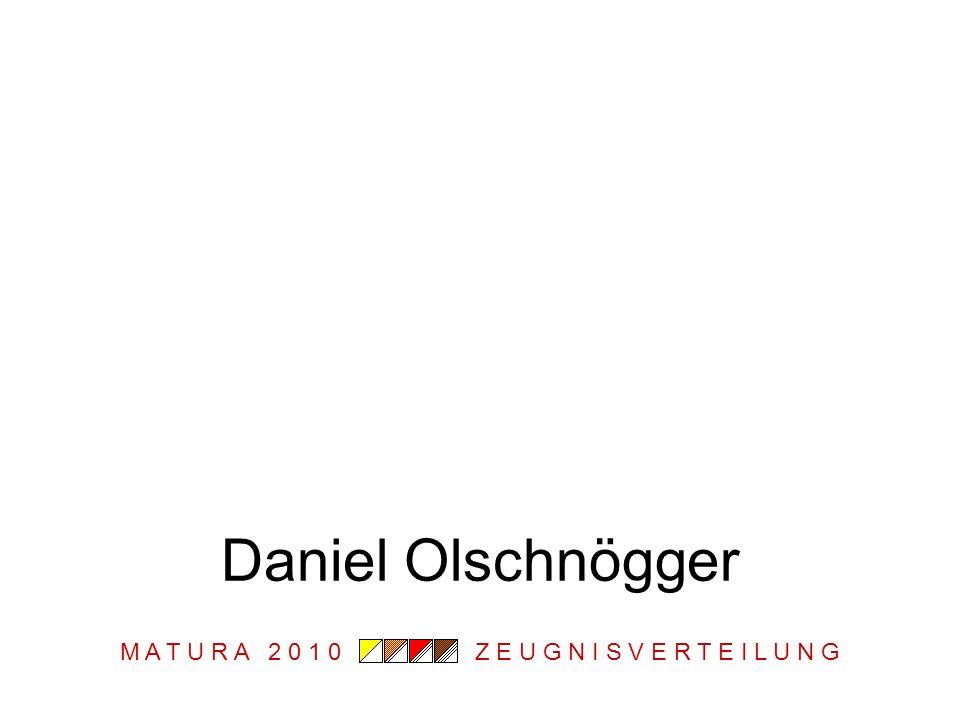 M A T U R A 2 0 1 0 Z E U G N I S V E R T E I L U N G Daniel Olschnögger