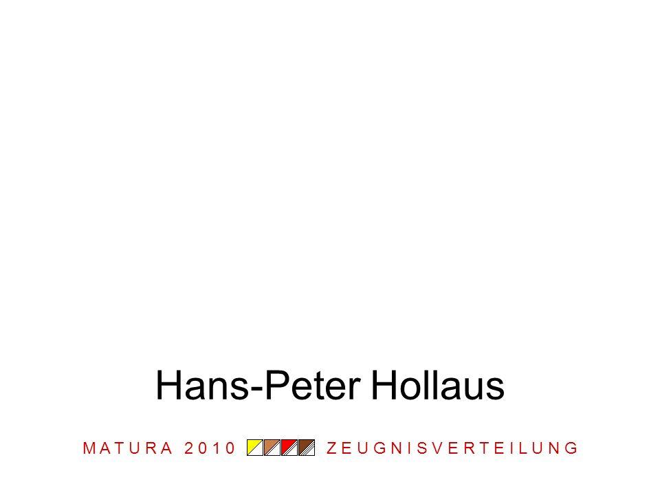 M A T U R A 2 0 1 0 Z E U G N I S V E R T E I L U N G Hans-Peter Hollaus