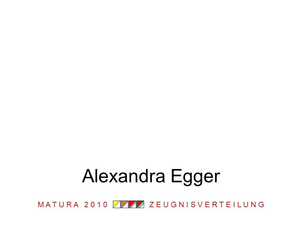 M A T U R A 2 0 1 0 Z E U G N I S V E R T E I L U N G Alexandra Egger