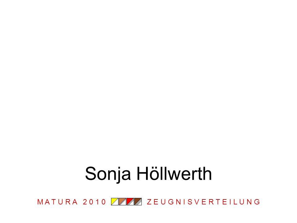 M A T U R A 2 0 1 0 Z E U G N I S V E R T E I L U N G Sonja Höllwerth